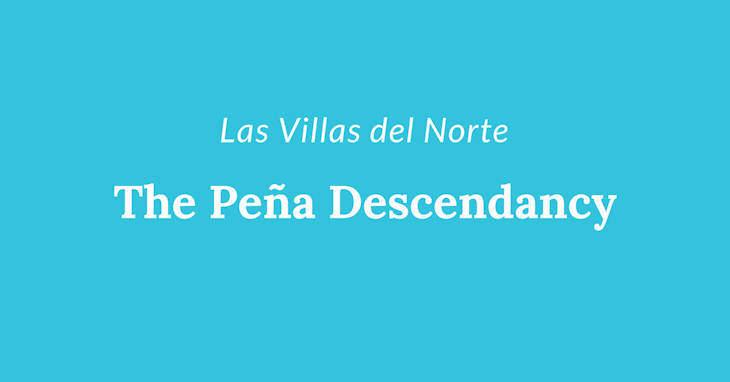 Las Villas dle Norte the Pena Descendancy