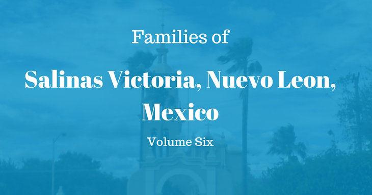 Families of Salinas Victoria, Nuevo Leon, Mexico Volume Six