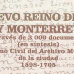 El Nuevo Reino de Leon y Monterrey a Traves de 3000 Documentos