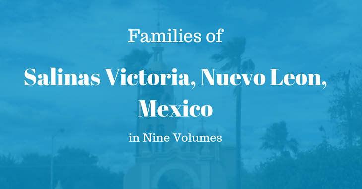 Families of Salinas Victoria, Nuevo Leon, Mexico in Nine Volumes