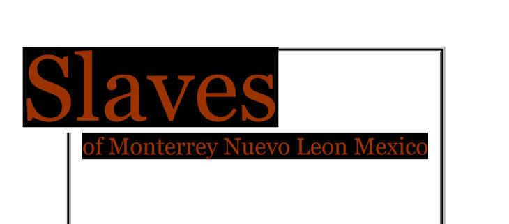 Slaves of Monterrey Nuevo Leon Mexico