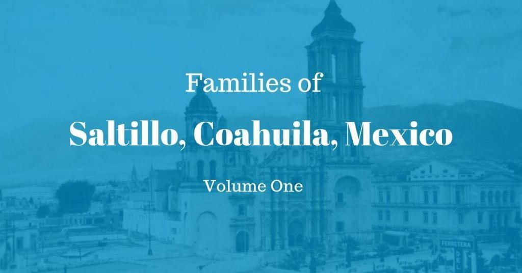 Families of Saltillo, Coahuila, Mexico Volume One