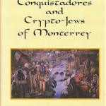 The Conquistadores and the Crypto-Jews of Monterrey