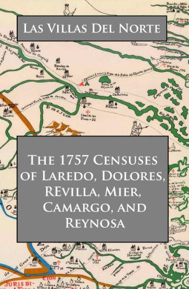 The 1757 Censuses of Laredo, Dolores, Revilla, Mier, Camargo, and Reynosa