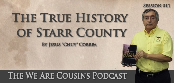 WAC-011 - The Real History of Starr County by Jesus Chuy Correa