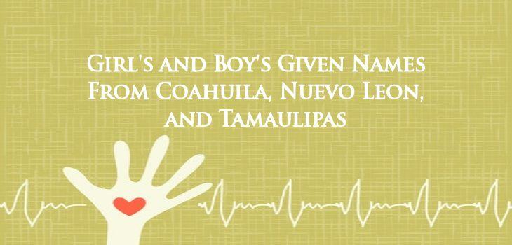 Girl's and Boy's Given Names  from Coahuila, Nuevo Leon and Tamaulipas