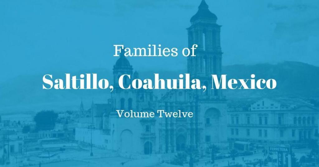 Families of Saltillo, Coahuila, Mexico Volume Twelve