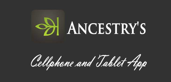Ancestry.com's Cellphone and Tablet App – An Overview