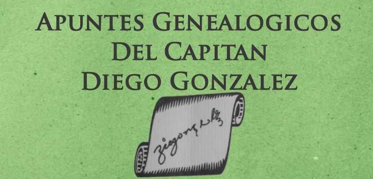 Apuntes Genealogicos Del Capitan Diego Gonzalez