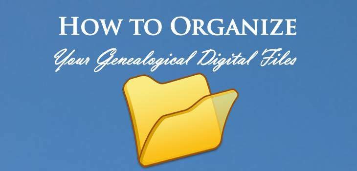How to Organize Yoru Genealogical Digital Files