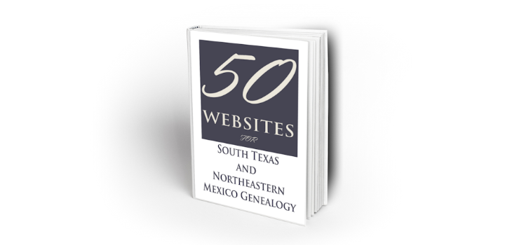 50 Websites for Your South Texas and Northeastern Mexico Genealogy