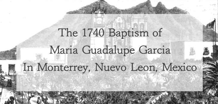 1740 Baptism of Maria Guadalupe Garcia in Monterrey Nuevo Leon, Mexico