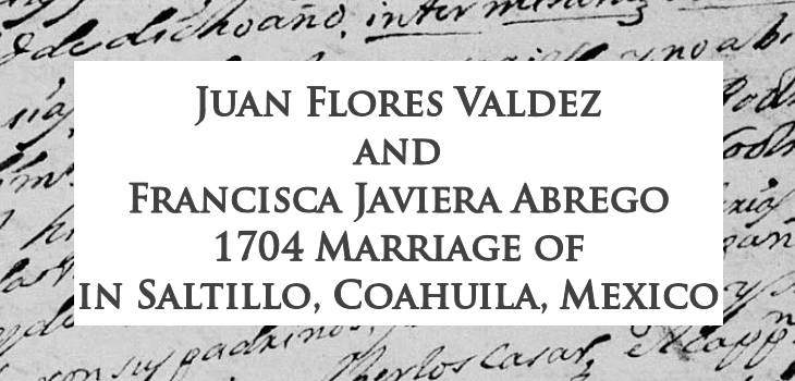 1704 Marriage of Juan Flores Valdez and Francisca Javiera Abrego in Saltillo, Coahuila, Mexico