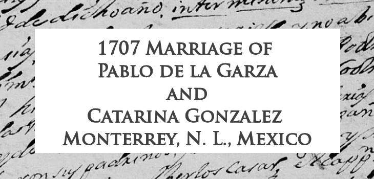 1707 Marriage of Pablo de la Garza and Catarina Gonzalez in Monterrey, Nuevo Leon, Mexico