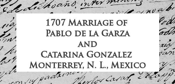 1707 Marriage of Pablo de la Garza and Catarina Gonzalez in Monterrey, Nuevo Leon, Mexico