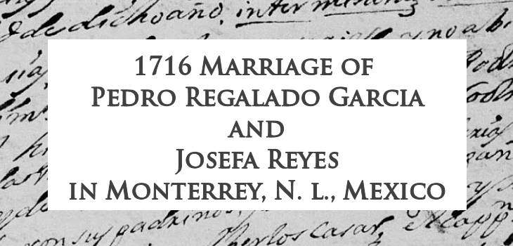 1716 Marriage of Pedro Regalado Garcia and Josefa Reyes in Monterrey, Nuevo Leon, Mexico