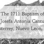 1711 Baptism of Josefa Antonia Cantu in Monterrey, Nuevo Leon, Mexico