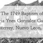 1749 Baptism of Maria Ynes Gonzalez in Monterrey, Nuevo Leon, Mexico