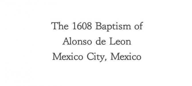 1608 Baptism of Alonso de Leon in Mexico City
