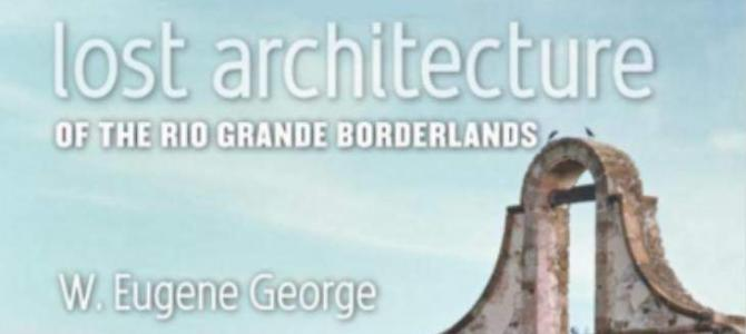 Lost Architecture of the Rio Grande Borderlands