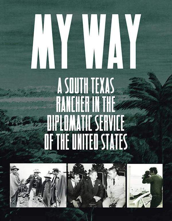 My Way A South Texas Rancher in the Diplomatic Service of the Untied States