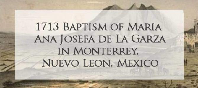 1713 Baptism of Maria Ana Josefa de la Garza in Monterrey, Nuevo Leon, Mexico