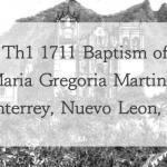 The 1711 Baptism of Maria Gregoria Martinez in Monterrey, Nuevo Leon, Mexico