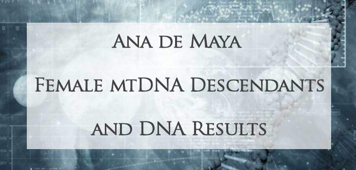 Ana de Maya MtDNA Results and Descendant Report