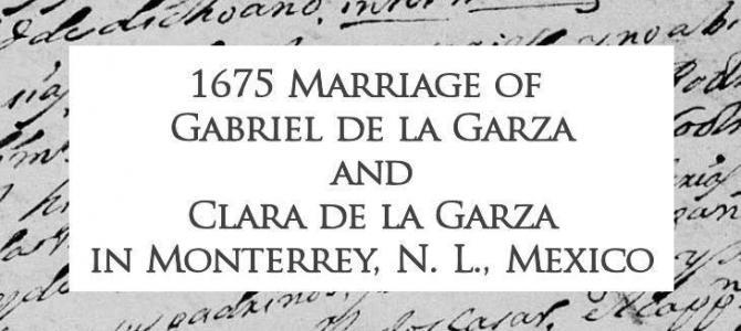 1675 Marriage of Gabriel de la Garza and Clara de la Garza Montemayor in Monterrey, Nuevo Leon, Mexico