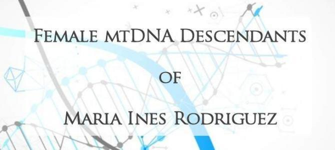 Female mtDNA Descendants of Maria Ines Rodriguez