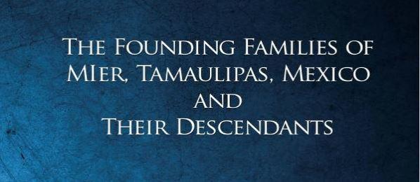 Founding Families of Mier, Tamaulipas, Mexico and Their Descendants