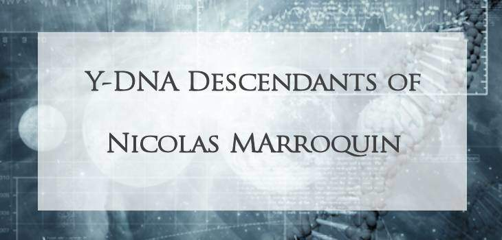 Y-DNA Descendants of Nicolas Marroquin