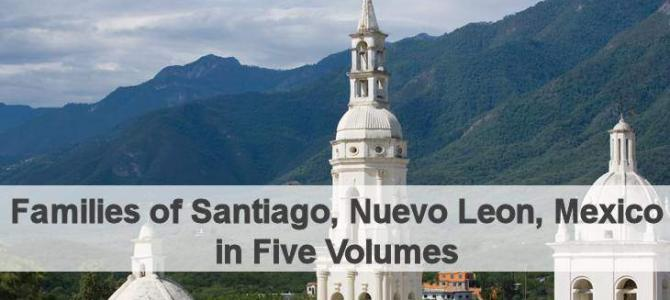 The Families of Santiago, Nuevo Leon, Mexico in Five Volumes