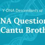Y-DNA Question on the Cantu Brothers Joseph and Geronimo Cantu