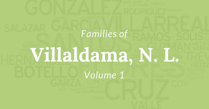 Families of Villaldama, Nuevo Leon, Mexico Volume One