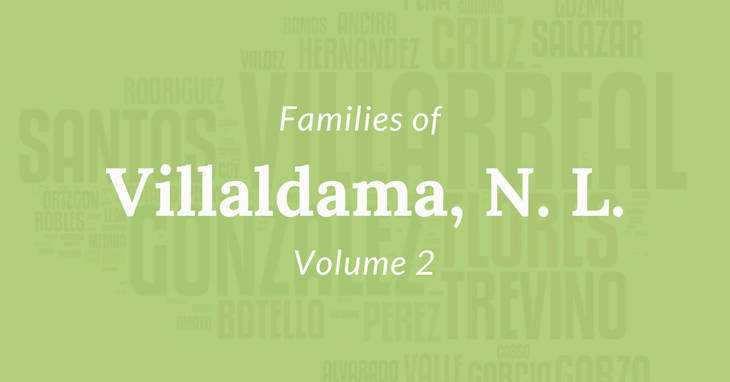 Families of Villaldama, Nuevo Leon, Mexico Volume Two