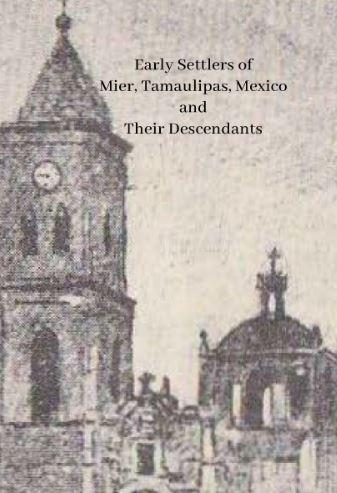 Early Settlers of Mier, Tamaulipas, Mexico and Their Descendants