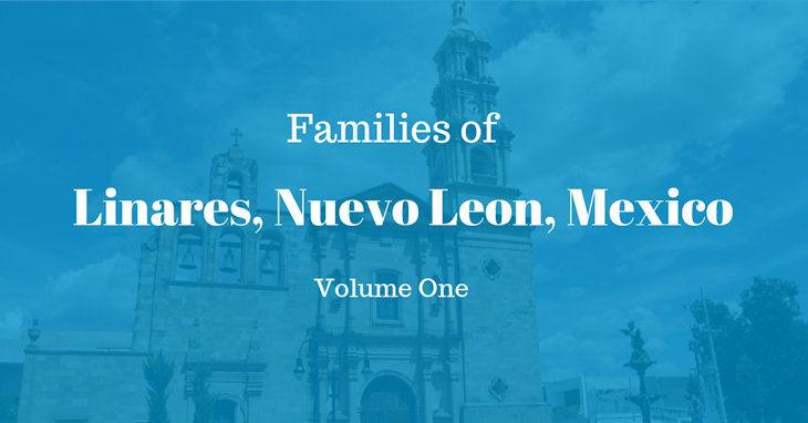 Families of Linares, Nuevo Leon, Mexico Volume One