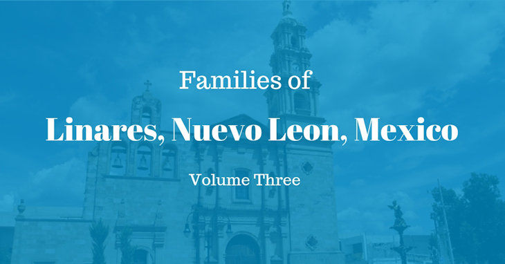 Families of Linares, Nuevo Leon, Mexico Volume Three
