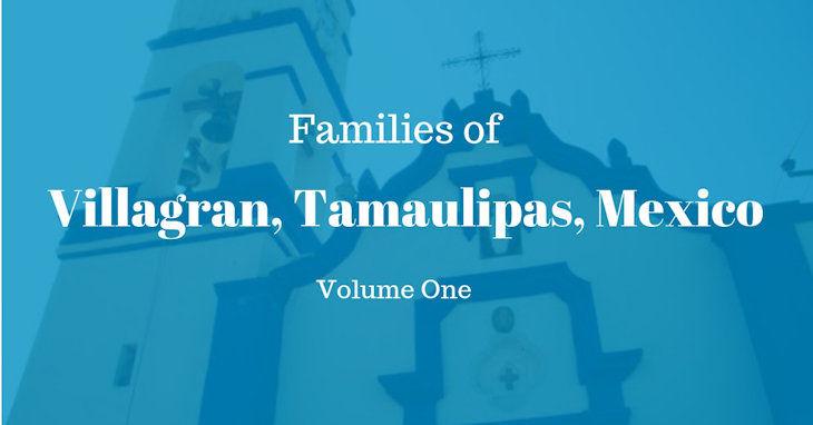 Families of Villagran, Tamaulipas, Mexico Volume One