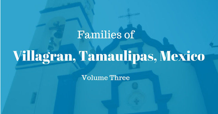 Families of Villagran, Tamaulipas, Mexico Volume Three