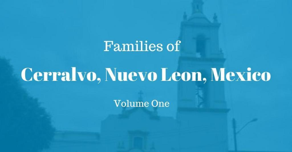 Families of Cerralvo, Nuevo Leon, Mexico Volume One