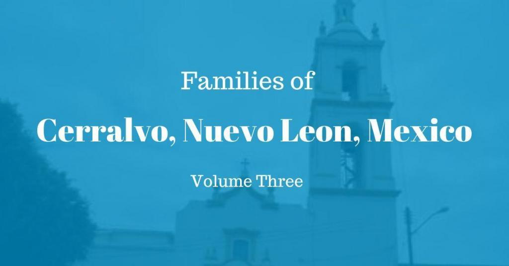 Families of Cerralvo, Nuevo Leon, Mexico Volume Three