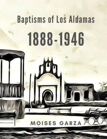 Los Aldamas Baptisms 1888-1946
