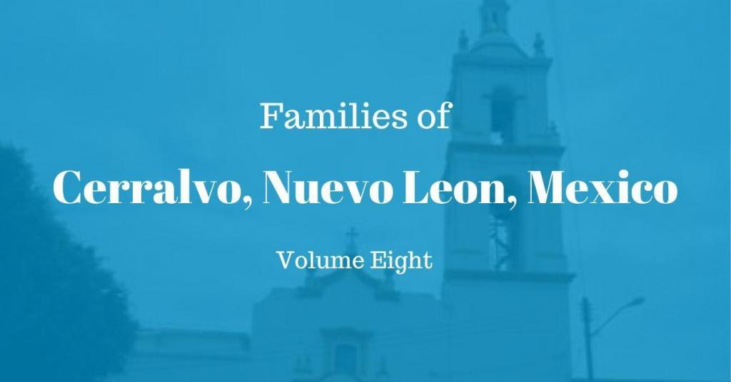Families of Cerralvo, Nuevo Leon, Mexico Volume Eight