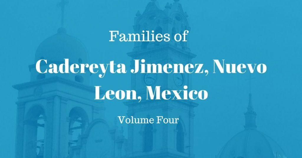 Families of Cadereyta Jimenez, Nuevo Leon, Mexico Volume Four
