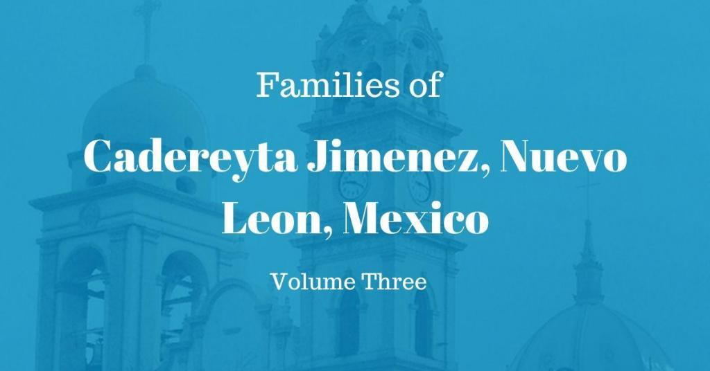Families of Cadereyta Jimenez, Nuevo Leon, Mexico Volume Three