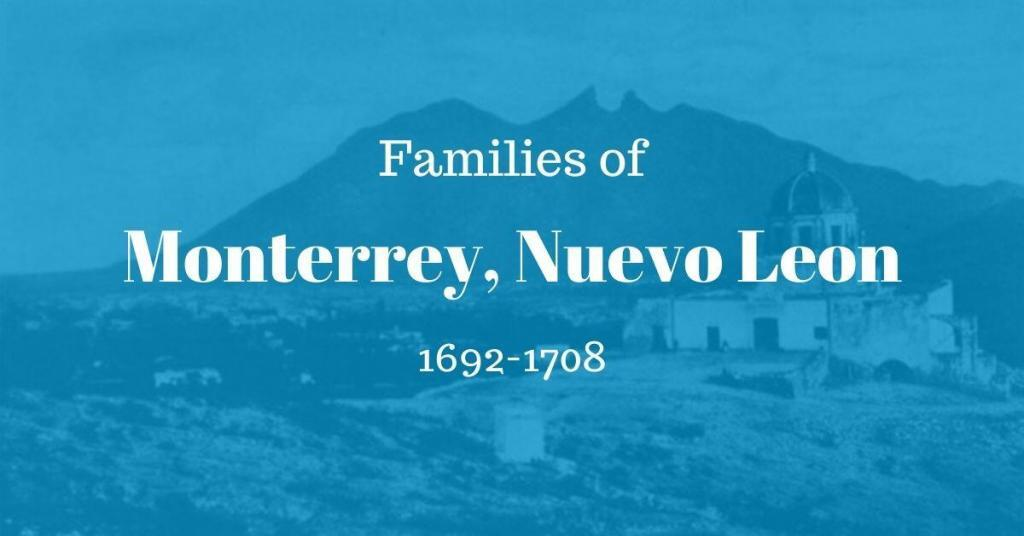 Families of Monterrey, Nuevo Leon, Mexico 1692-1708