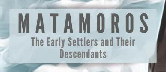 Matamoros: The Early Settlers and Their Descendants