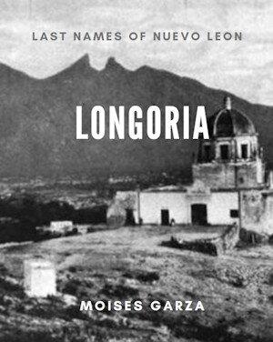 Longoria: Last Names of Nuevo Leon